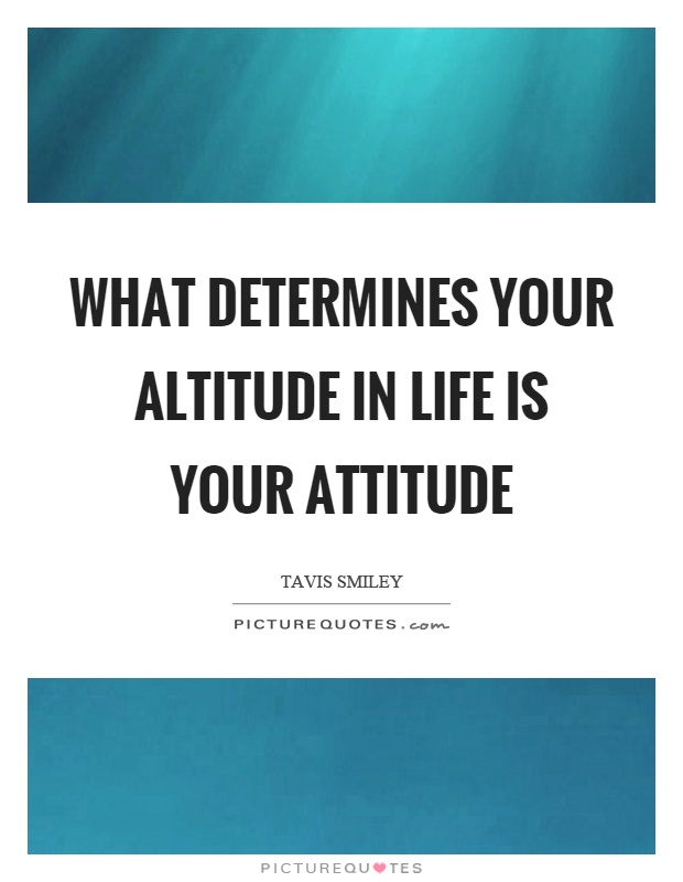 What determines your altitude in life is your attitude Picture Quote #1