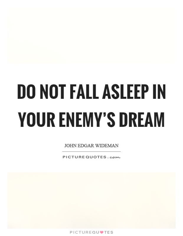 Do not fall asleep in your enemy's dream Picture Quote #1