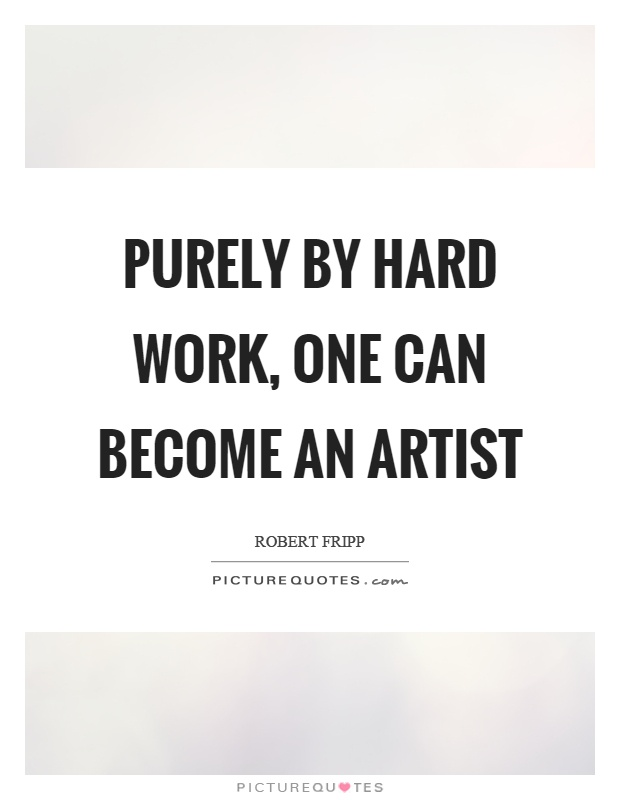 Purely by hard work, one can become an artist Picture Quote #1