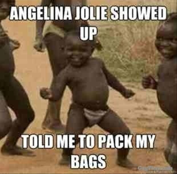 Angelina Jolie showed up. Told me to pack my bags Picture Quote #1