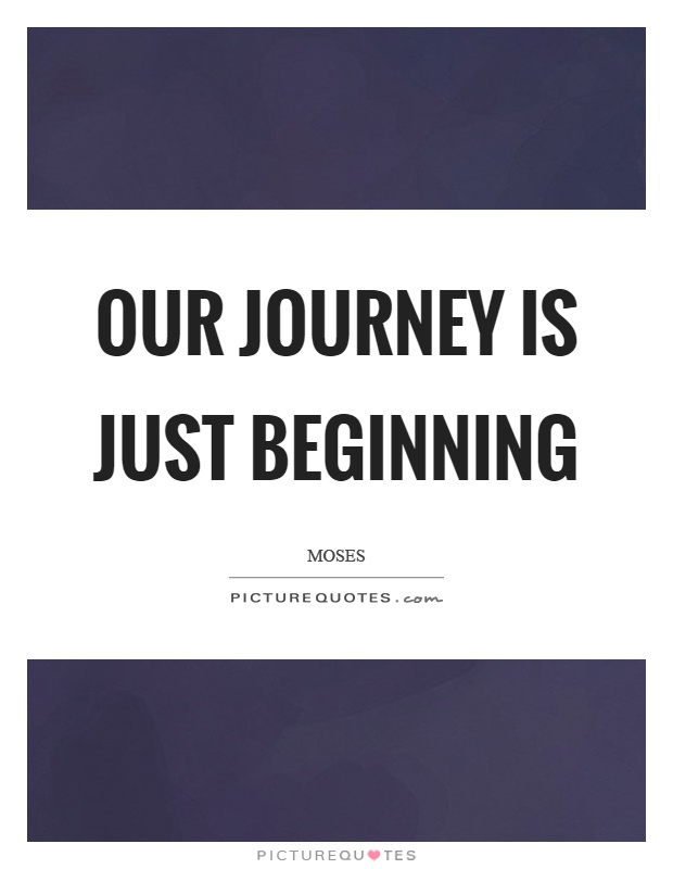Our journey is just beginning Picture Quote #1