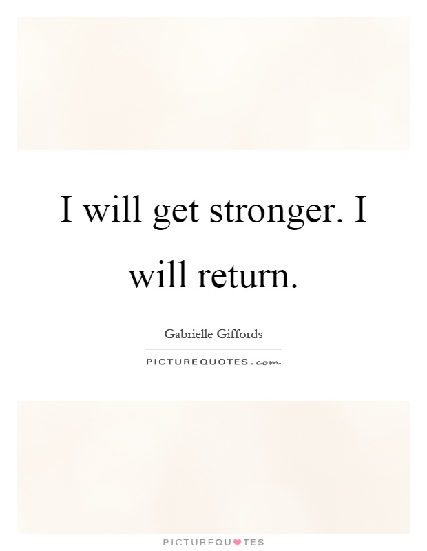 I will get stronger. I will return Picture Quote #1