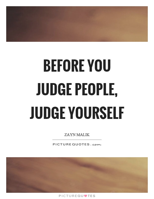 Before you judge people, judge yourself Picture Quote #1