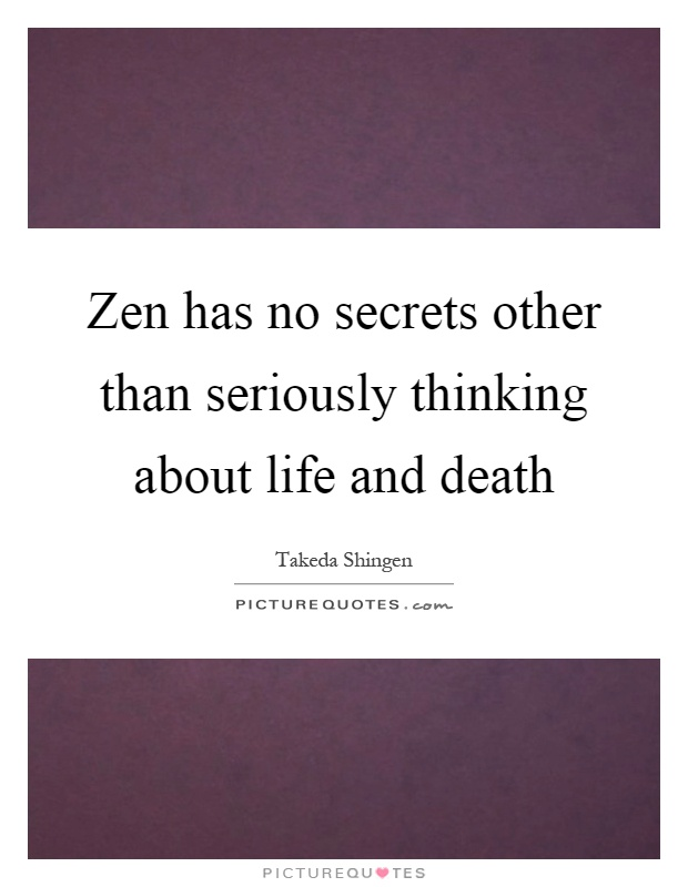 Zen has no secrets other than seriously thinking about life and death Picture Quote #1