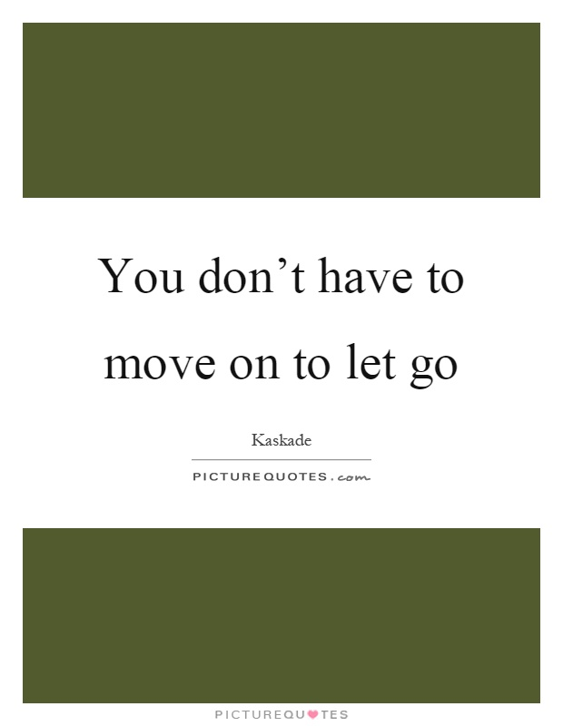 You don't have to move on to let go Picture Quote #1