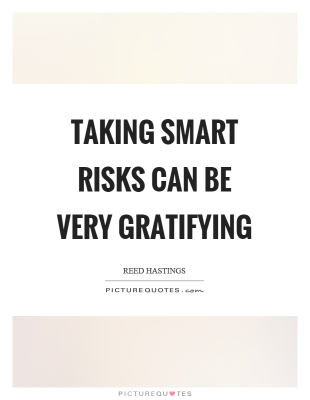Taking smart risks can be very gratifying Picture Quote #1