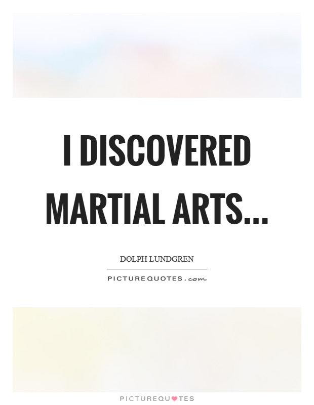 I discovered martial arts Picture Quote #1