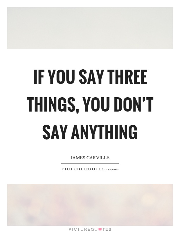 If you say three things, you don't say anything Picture Quote #1