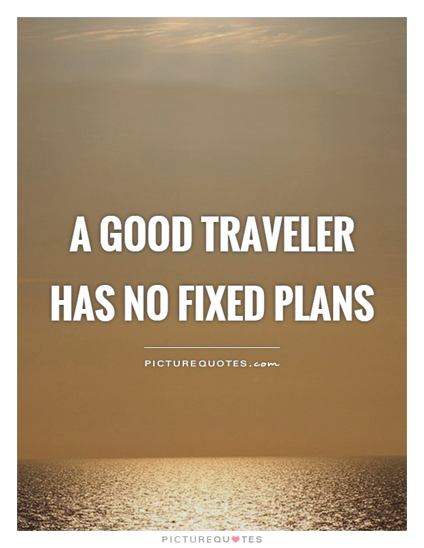 A good traveler has no fixed plans Picture Quote #1