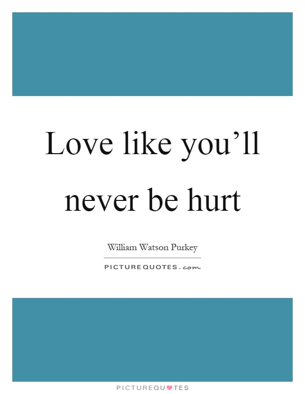 Love like you'll never be hurt Picture Quote #1