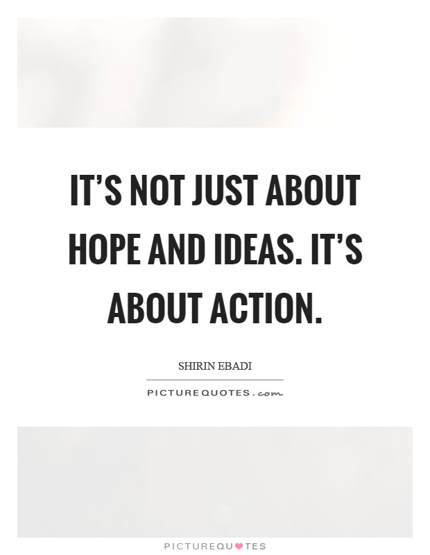 It's not just about hope and ideas. It's about action Picture Quote #1