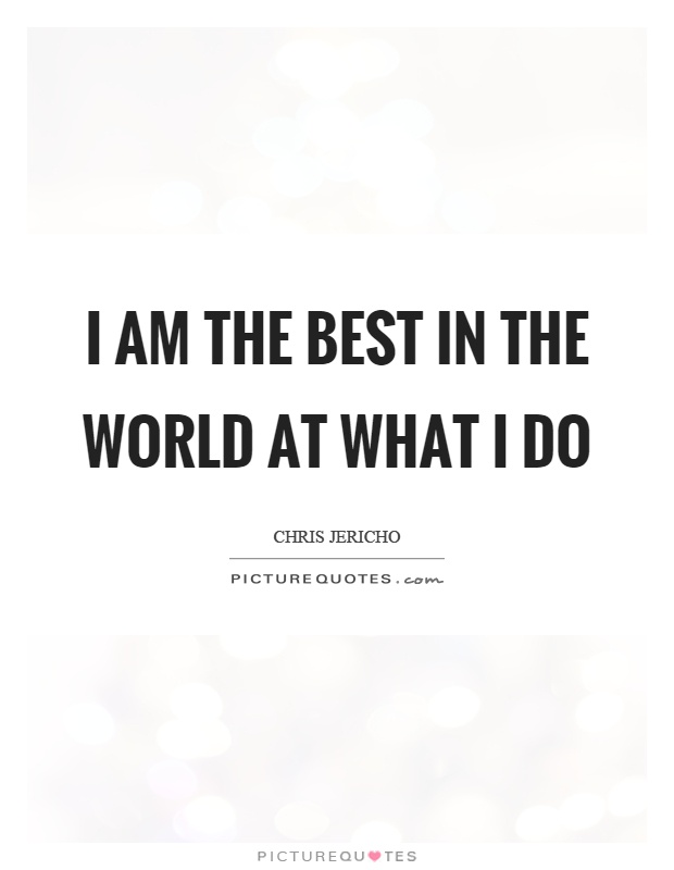 I Am Best In The World Quotes I Am The Best Q...
