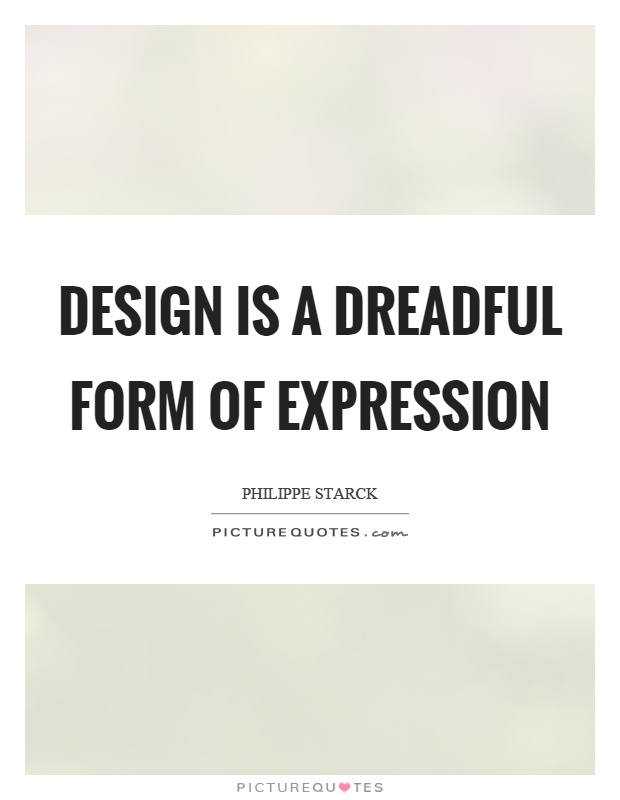 Design is a dreadful form of expression Picture Quote #1