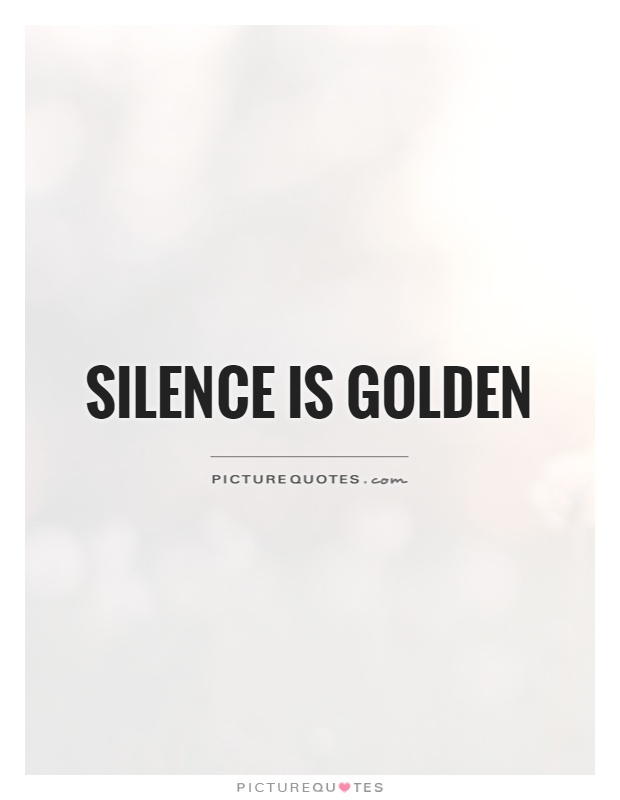 Silence is golden Picture Quote #1