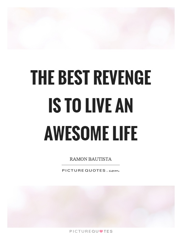 The best revenge is to live an awesome life Picture Quote #1