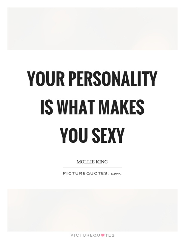 Your personality is what makes you sexy Picture Quote #1