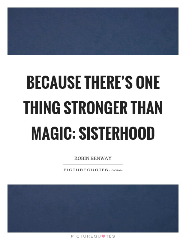 Because there's one thing stronger than magic: sisterhood Picture Quote #1