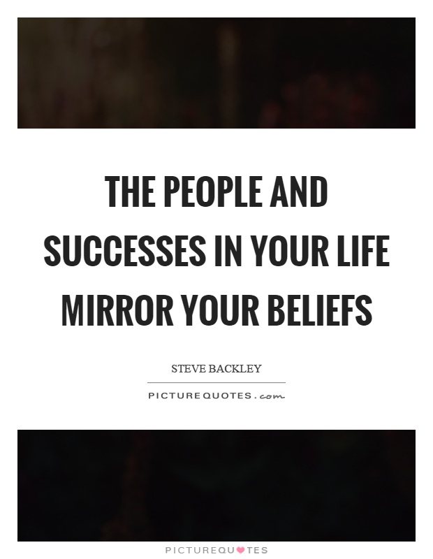 The people and successes in your life mirror your beliefs Picture Quote #1