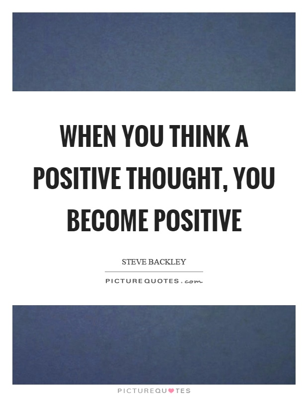When you think a positive thought, you become positive Picture Quote #1