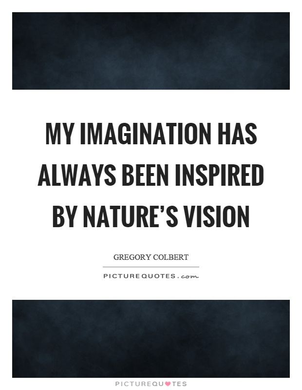 My imagination has always been inspired by nature's vision Picture Quote #1