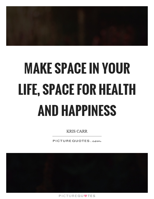 Make Space In Your Life Space For Health And Happiness Picture Quotes