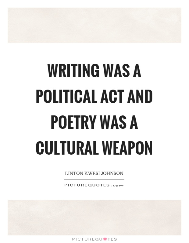 Writing was a political act and poetry was a cultural weapon Picture Quote #1