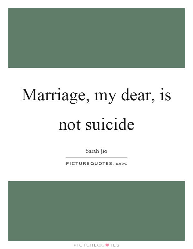 Marriage, my dear, is not suicide Picture Quote #1