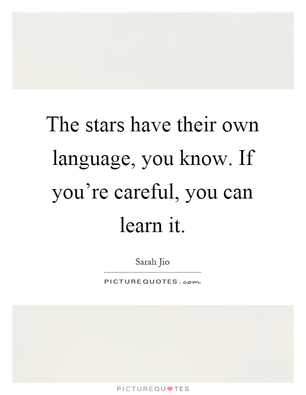 The stars have their own language, you know. If you're careful, you can learn it Picture Quote #1