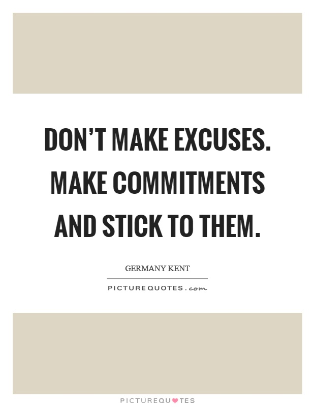 Don't make excuses. Make commitments and stick to them Picture Quote #1