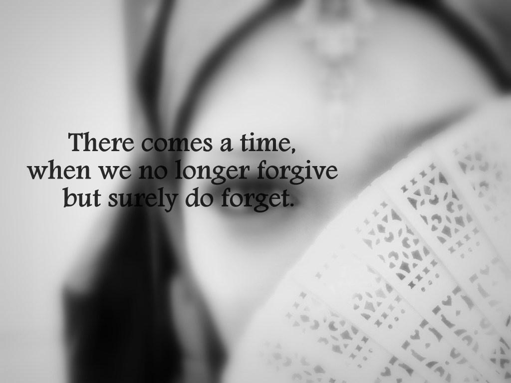 There comes a time, when we no longer forgive but surely do forget Picture Quote #1