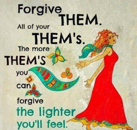 forgive-them-all-of-your-thems-the-more-thems-you-can-forgive-the-lighter-youll-feel-quote-1.jpg