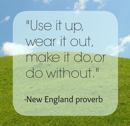 Use it up, wear it out, make it do, or do without Picture Quote #1