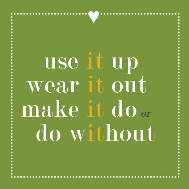 Use it up, wear it out, make it do, or do without Picture Quote #2