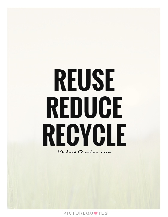 Reuse  reduce  recycle Picture Quote #1
