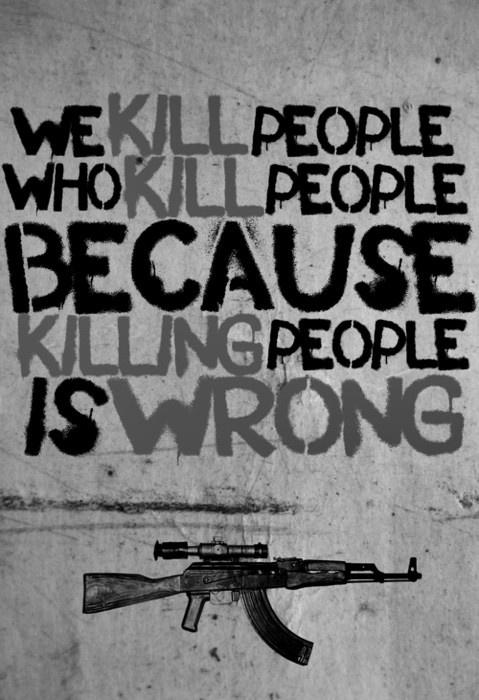 We kill people who kill people because killing people is wrong Picture Quote #1