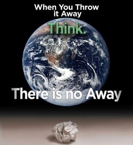 When you throw it away, think. There is no away Picture Quote #1