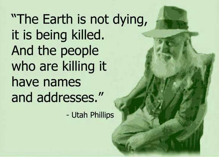 The Earth is not dying, it is being killed, and those who are killing it have names and addresses Picture Quote #1
