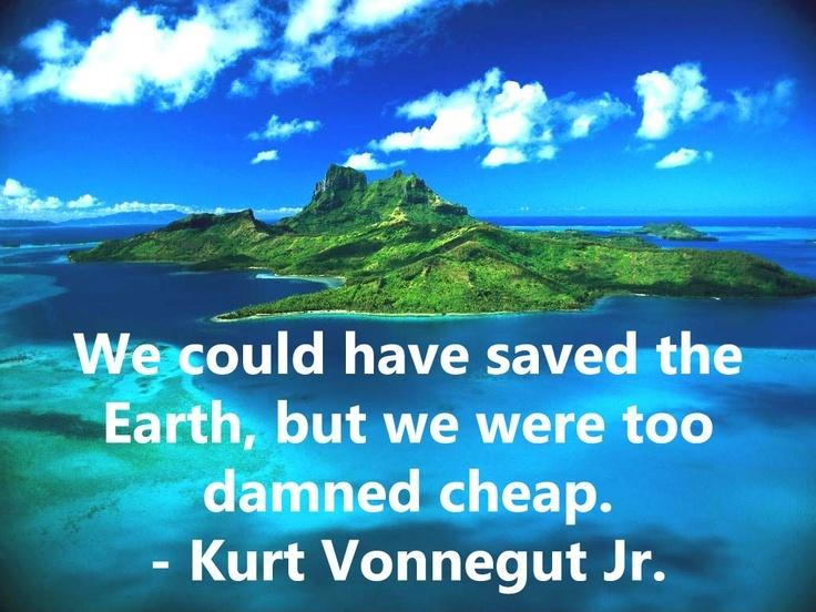 We could have saved the Earth but we were too damned cheap Picture Quote #1