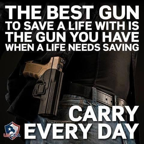 The best gun to save a life with is the gun you have when a life needs saving. Carry every day Picture Quote #1