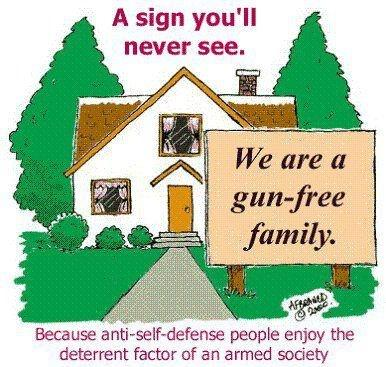 A sign you'll never see. We are a gun free family. Because anti self defense people enjoy the deterrent factor of an armed society Picture Quote #1