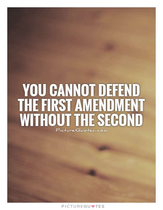 You cannot defend the first amendment without the second Picture Quote #1