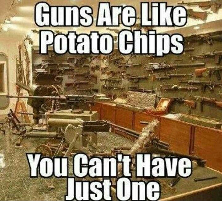 Guns are like potato chips you can't have just one Picture Quote #1