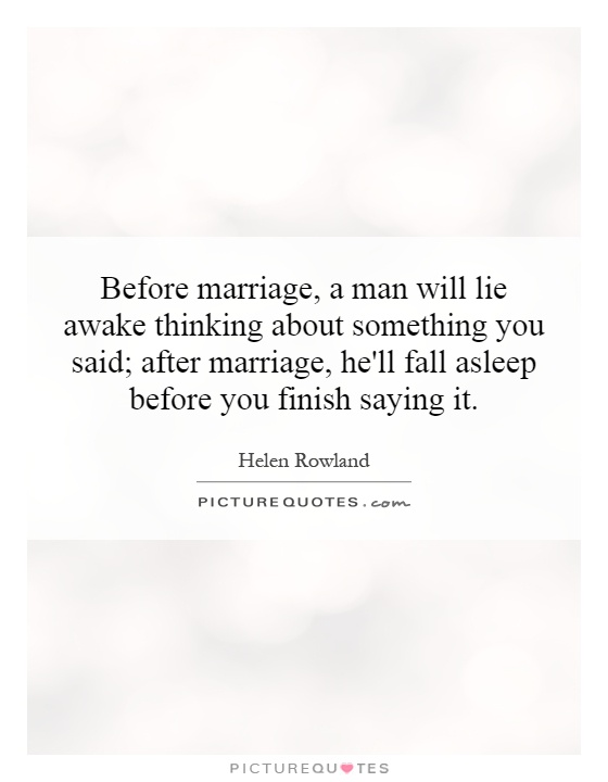 Before marriage, a man will lie awake thinking about something you said; after marriage, he'll fall asleep before you finish saying it Picture Quote #1