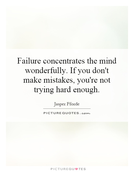 Failure concentrates the mind wonderfully. If you don't make mistakes, you're not trying hard enough Picture Quote #1