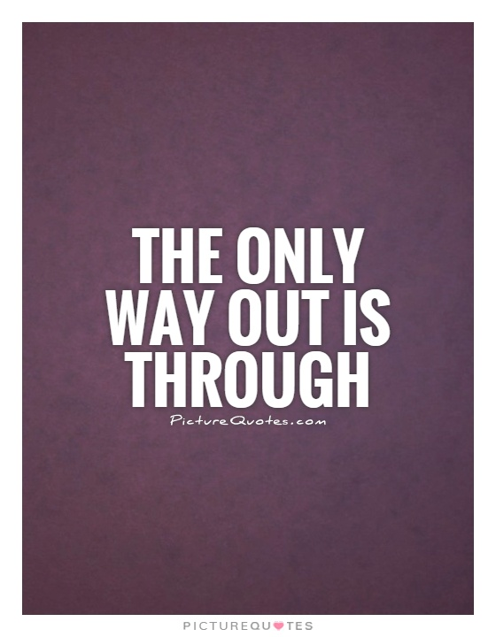 The only way out is through Picture Quote #1