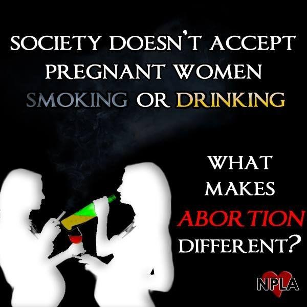 Society doesn't accept pregnant women smoking or drinking. What makes abortion different? Picture Quote #1