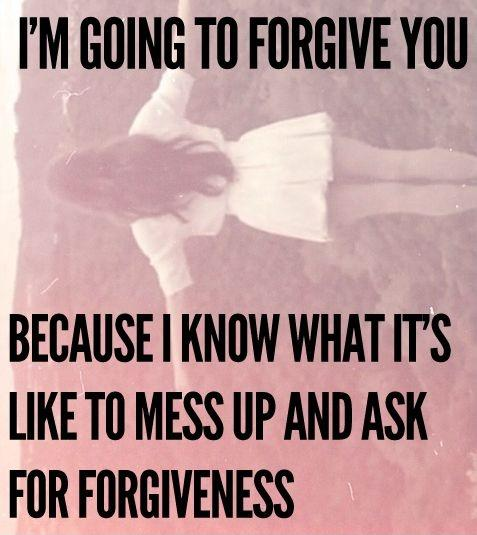 I'm going to forgive you because I know what it's like to mess up and ask for forgiveness Picture Quote #1