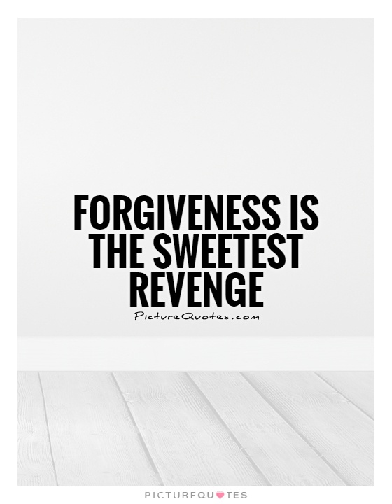 Forgiveness is the sweetest revenge Picture Quote #1