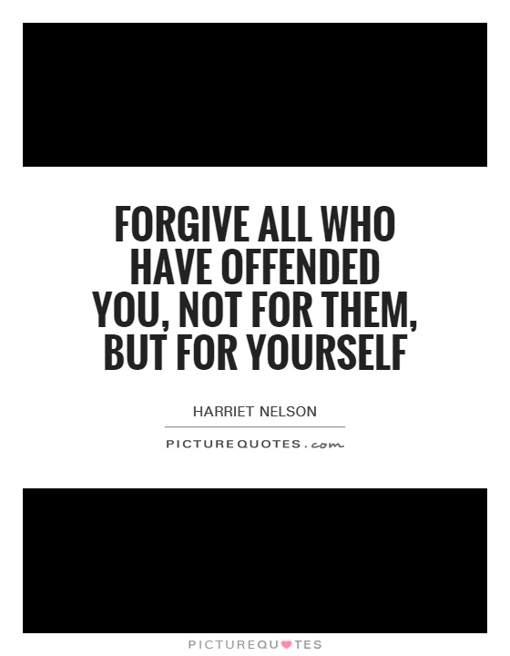 Forgive all who have offended you, not for them, but for yourself Picture Quote #1