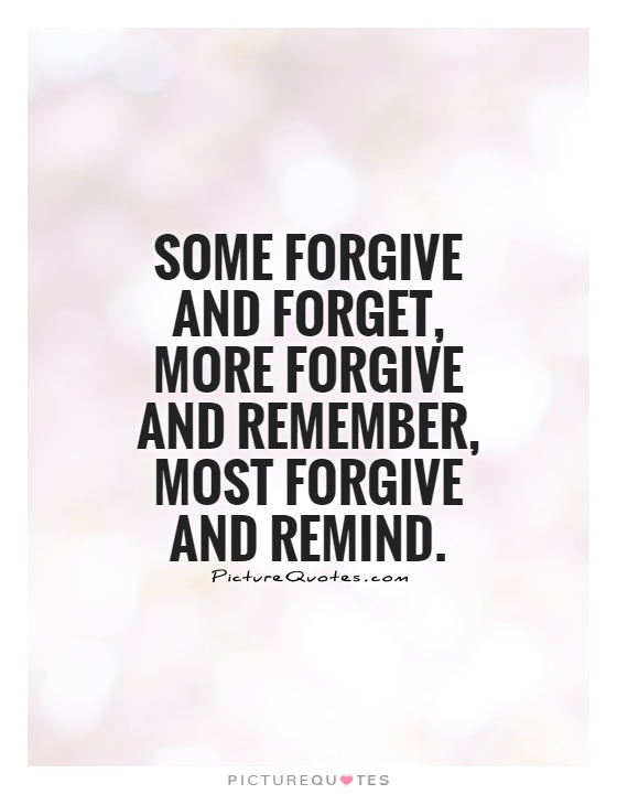Some forgive and forget, more forgive and remember, most forgive and remind.  Picture Quote #1